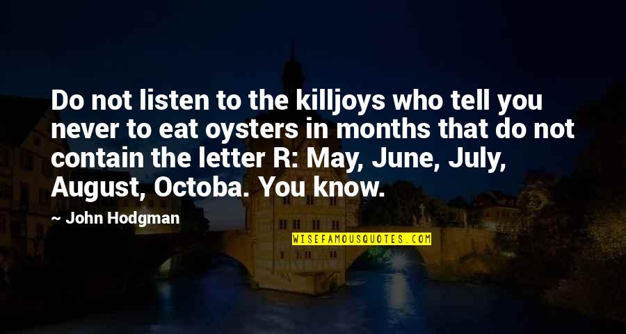 Contain Quotes By John Hodgman: Do not listen to the killjoys who tell