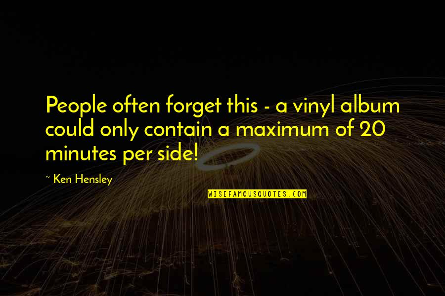 Contain Quotes By Ken Hensley: People often forget this - a vinyl album
