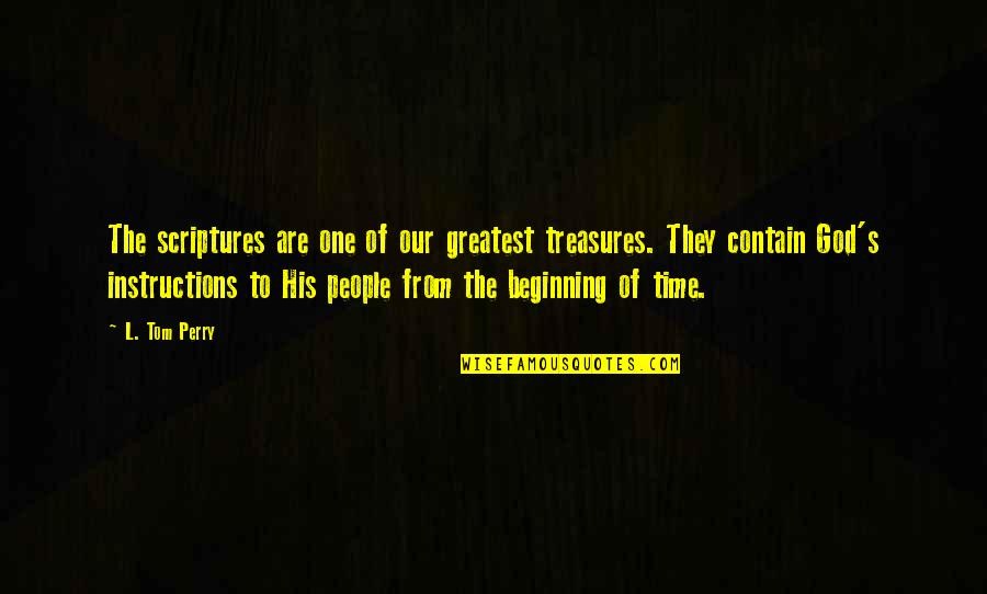 Contain Quotes By L. Tom Perry: The scriptures are one of our greatest treasures.