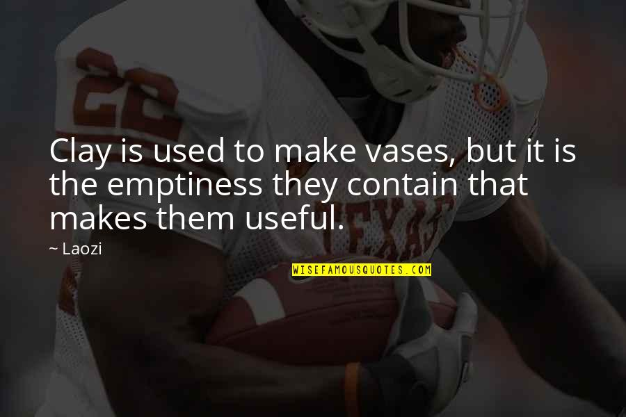 Contain Quotes By Laozi: Clay is used to make vases, but it