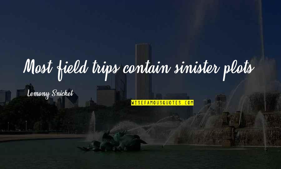 Contain Quotes By Lemony Snicket: Most field trips contain sinister plots.