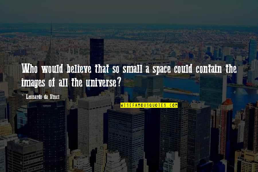 Contain Quotes By Leonardo Da Vinci: Who would believe that so small a space