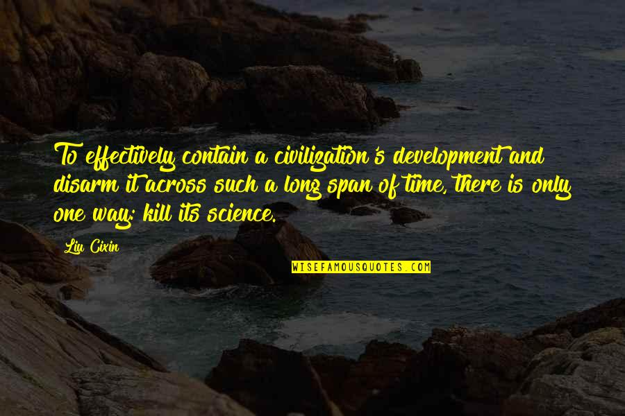 Contain Quotes By Liu Cixin: To effectively contain a civilization's development and disarm