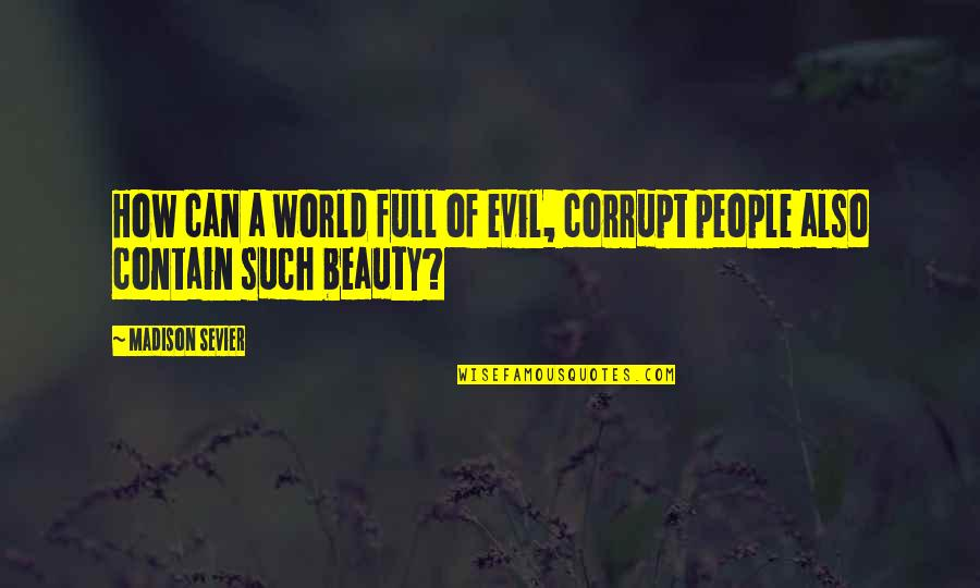 Contain Quotes By Madison Sevier: How can a world full of evil, corrupt