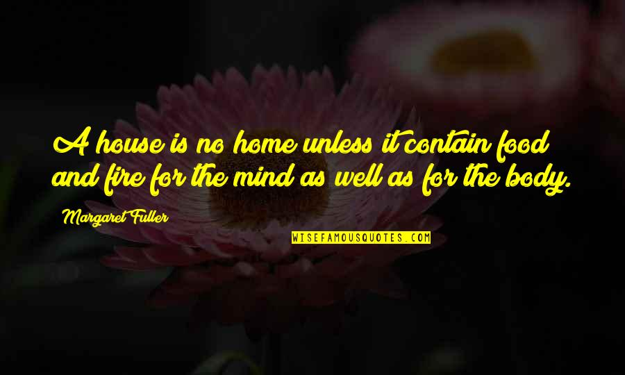 Contain Quotes By Margaret Fuller: A house is no home unless it contain