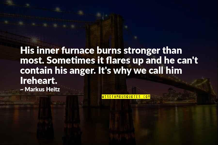 Contain Quotes By Markus Heitz: His inner furnace burns stronger than most. Sometimes