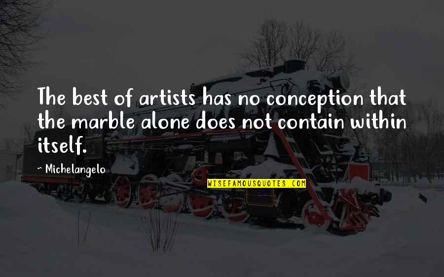 Contain Quotes By Michelangelo: The best of artists has no conception that