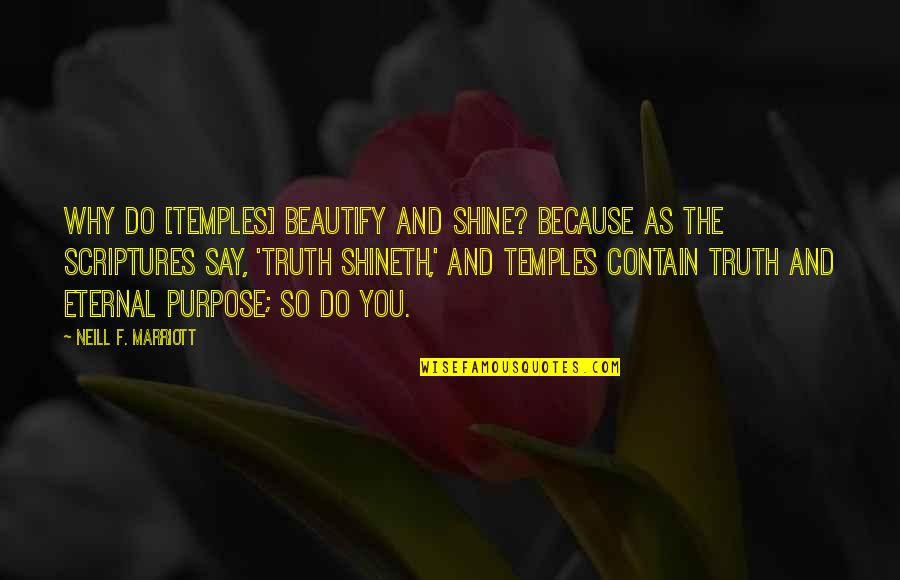 Contain Quotes By Neill F. Marriott: Why do [TEMPLES] beautify and shine? Because as