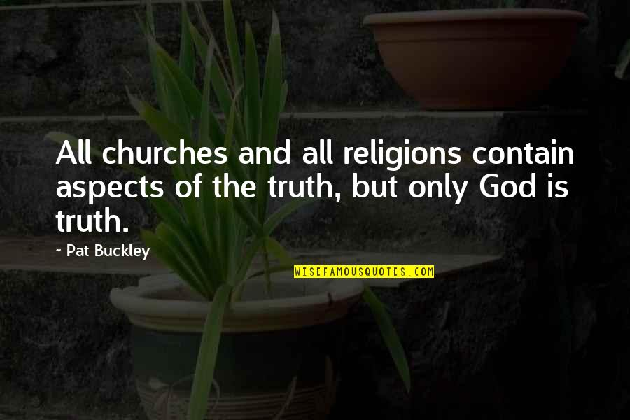 Contain Quotes By Pat Buckley: All churches and all religions contain aspects of