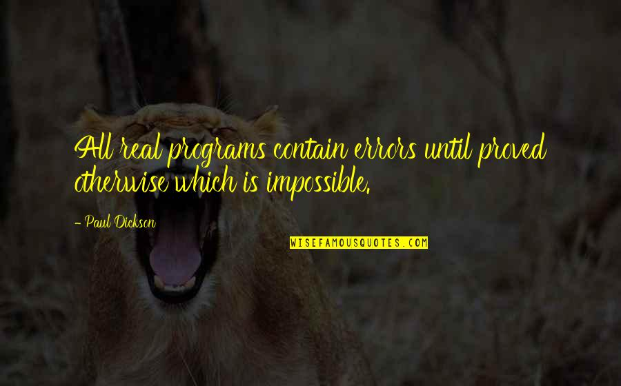 Contain Quotes By Paul Dickson: All real programs contain errors until proved otherwise