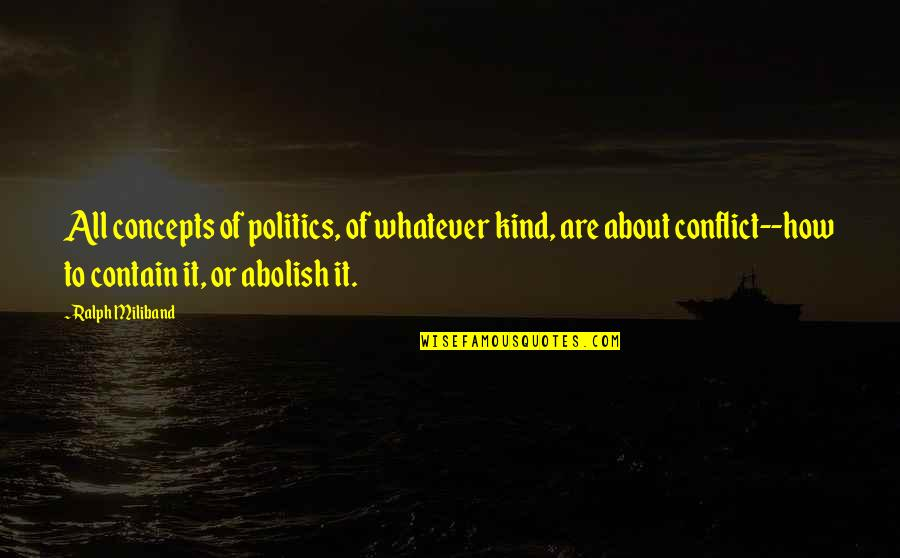 Contain Quotes By Ralph Miliband: All concepts of politics, of whatever kind, are