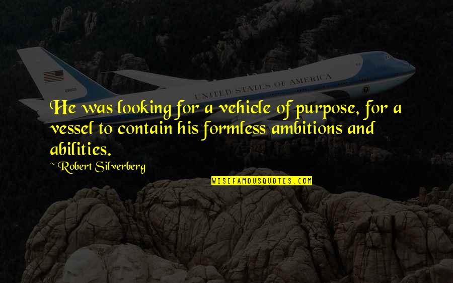 Contain Quotes By Robert Silverberg: He was looking for a vehicle of purpose,