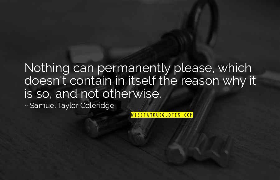 Contain Quotes By Samuel Taylor Coleridge: Nothing can permanently please, which doesn't contain in