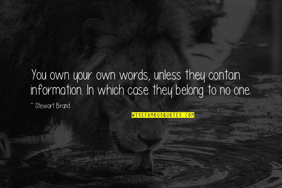 Contain Quotes By Stewart Brand: You own your own words, unless they contain