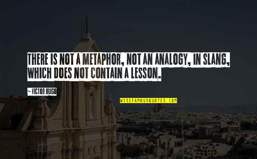 Contain Quotes By Victor Hugo: There is not a metaphor, not an analogy,