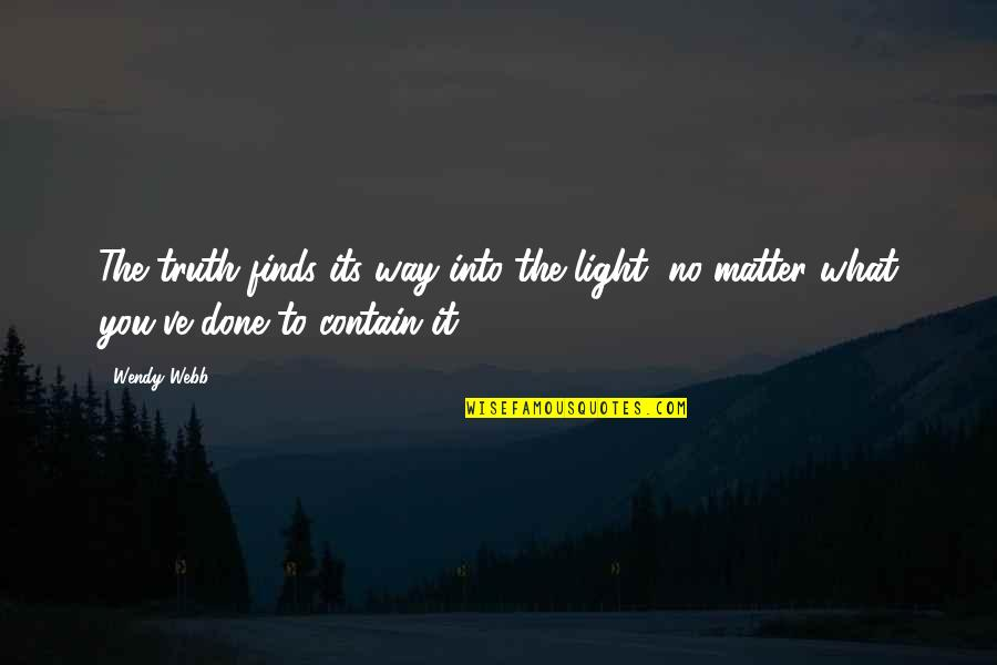 Contain Quotes By Wendy Webb: The truth finds its way into the light,
