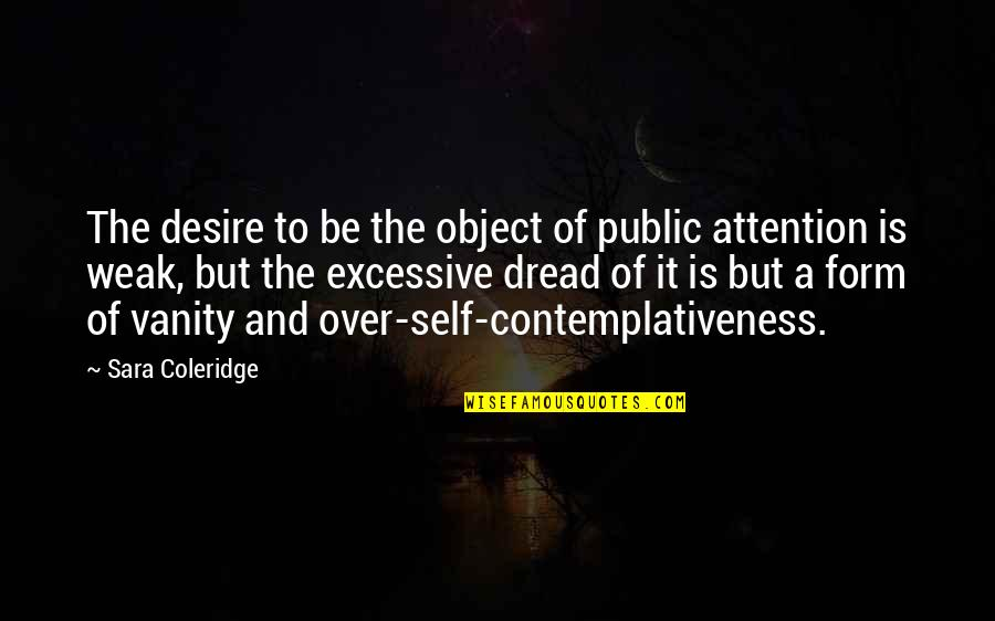 Contemplativeness Quotes By Sara Coleridge: The desire to be the object of public