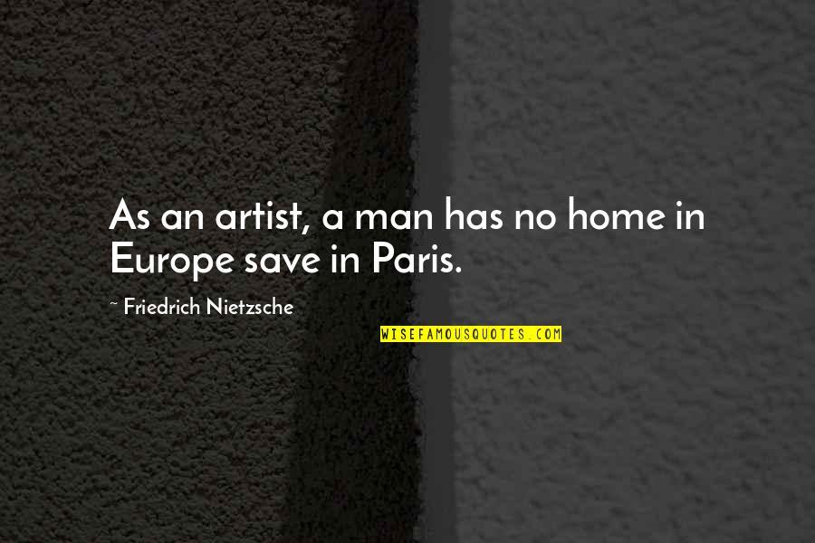 Contempt Of Court Quotes By Friedrich Nietzsche: As an artist, a man has no home
