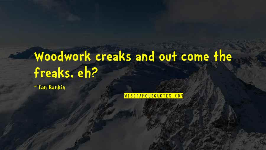 Contempt Of Court Quotes By Ian Rankin: Woodwork creaks and out come the freaks, eh?