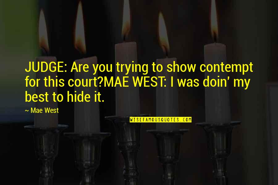 Contempt Of Court Quotes By Mae West: JUDGE: Are you trying to show contempt for