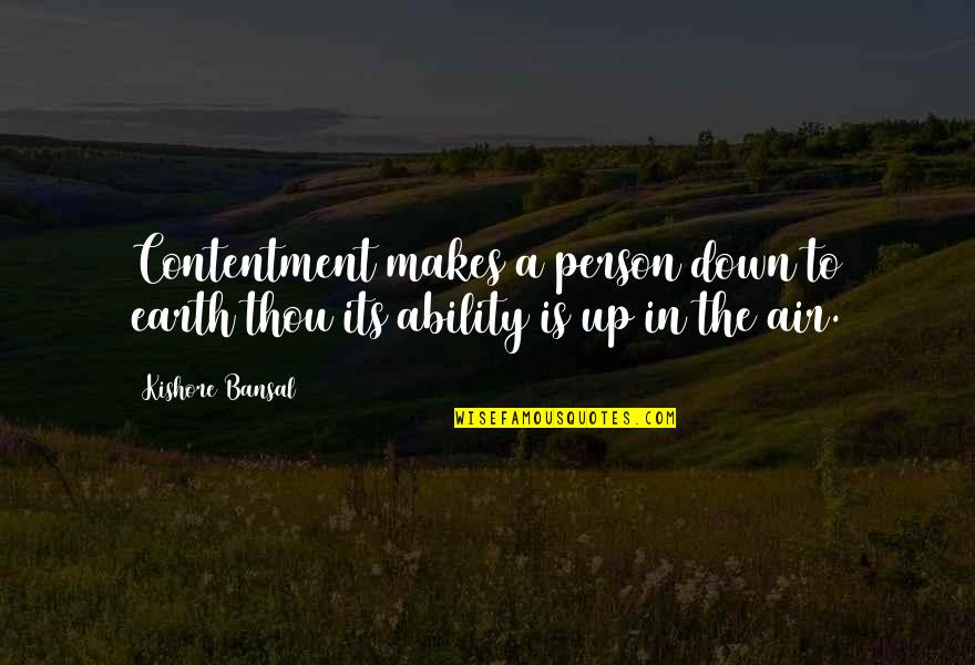 Contenment Quotes By Kishore Bansal: Contentment makes a person down to earth thou