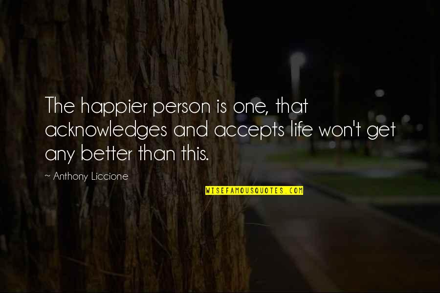 Contentment And Happiness In Life Quotes By Anthony Liccione: The happier person is one, that acknowledges and