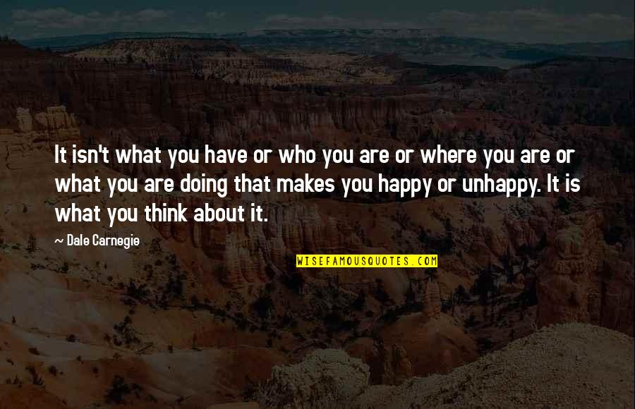 Contentment And Happiness In Life Quotes By Dale Carnegie: It isn't what you have or who you