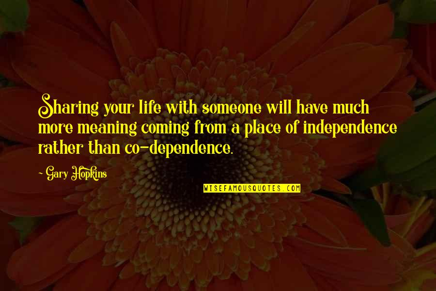 Contentment And Happiness In Life Quotes By Gary Hopkins: Sharing your life with someone will have much