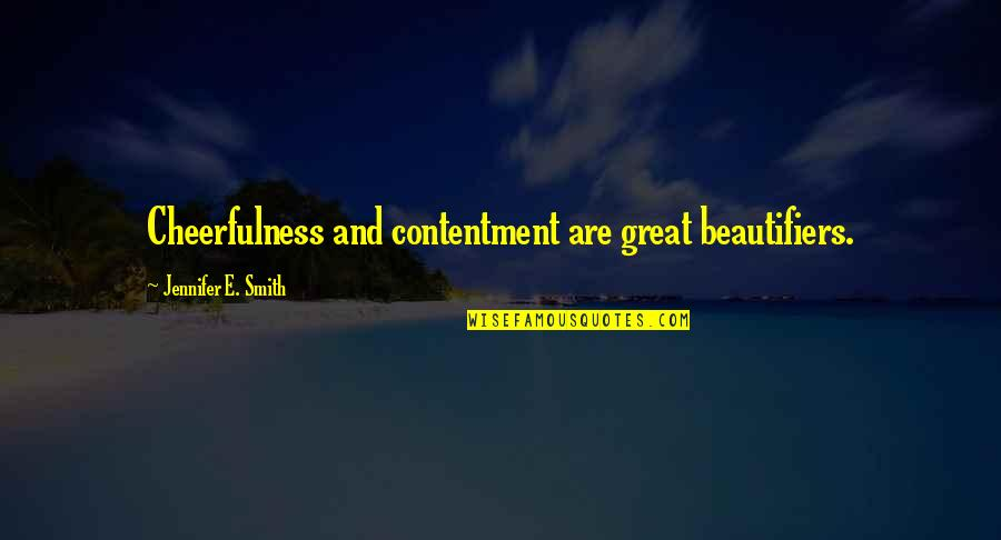 Contentment And Happiness In Life Quotes By Jennifer E. Smith: Cheerfulness and contentment are great beautifiers.