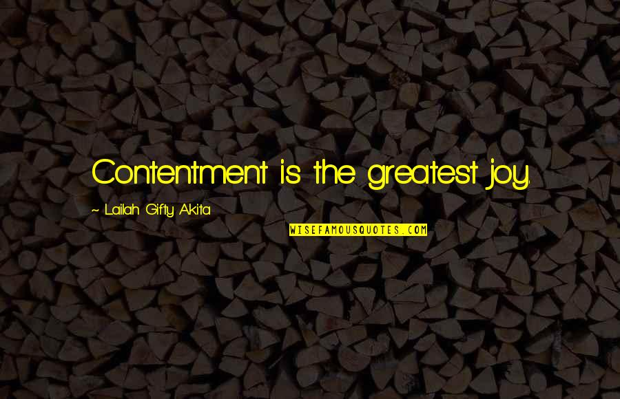 Contentment And Happiness In Life Quotes By Lailah Gifty Akita: Contentment is the greatest joy.