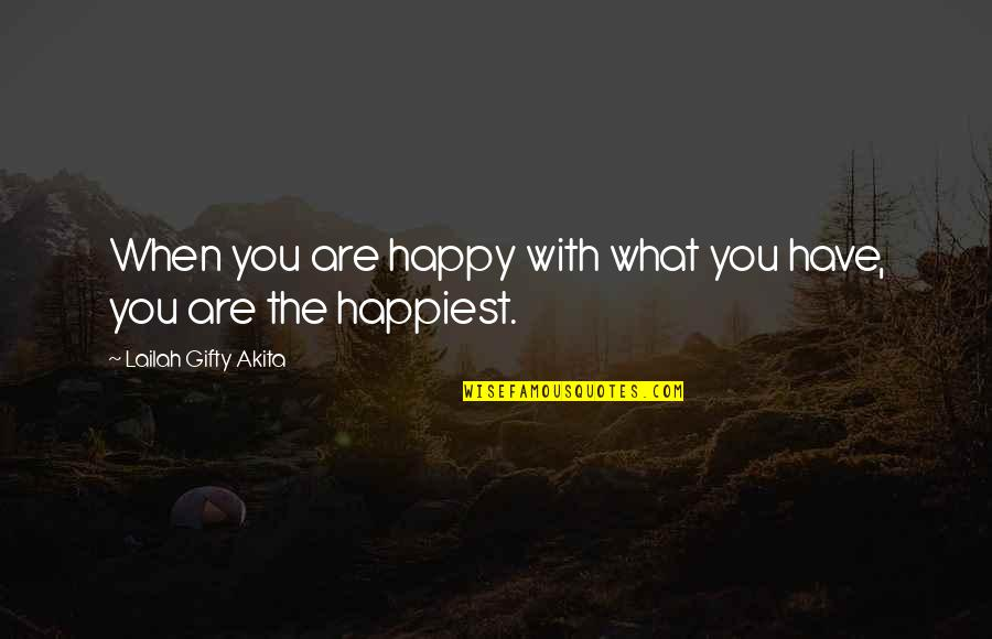 Contentment And Happiness In Life Quotes By Lailah Gifty Akita: When you are happy with what you have,