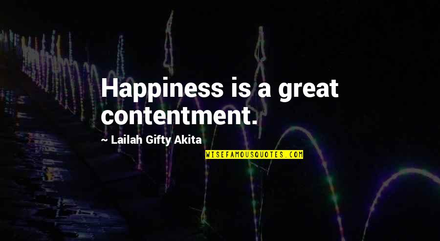 Contentment And Happiness In Life Quotes By Lailah Gifty Akita: Happiness is a great contentment.