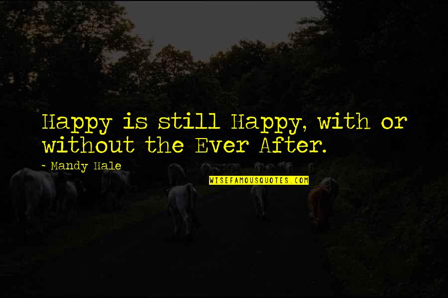 Contentment And Happiness In Life Quotes By Mandy Hale: Happy is still Happy, with or without the