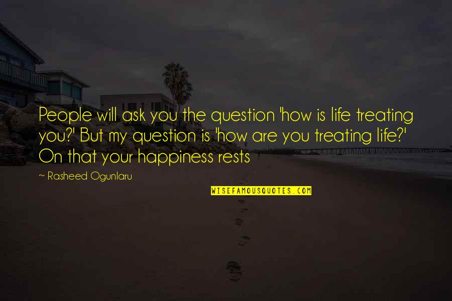 Contentment And Happiness In Life Quotes By Rasheed Ogunlaru: People will ask you the question 'how is