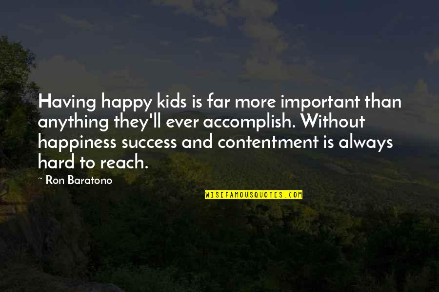 Contentment And Happiness In Life Quotes By Ron Baratono: Having happy kids is far more important than