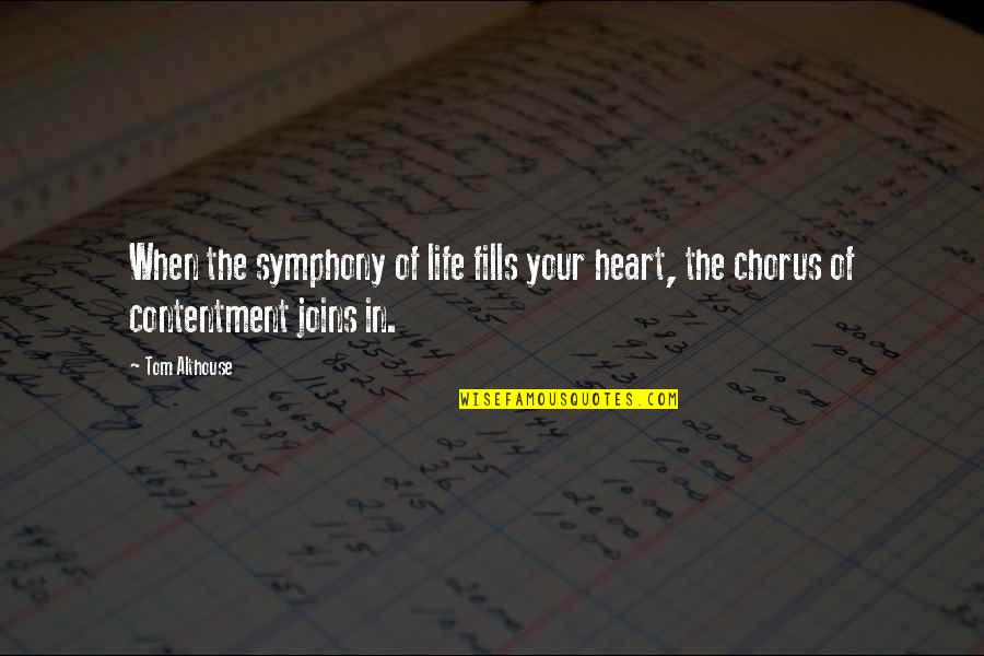 Contentment And Happiness In Life Quotes By Tom Althouse: When the symphony of life fills your heart,