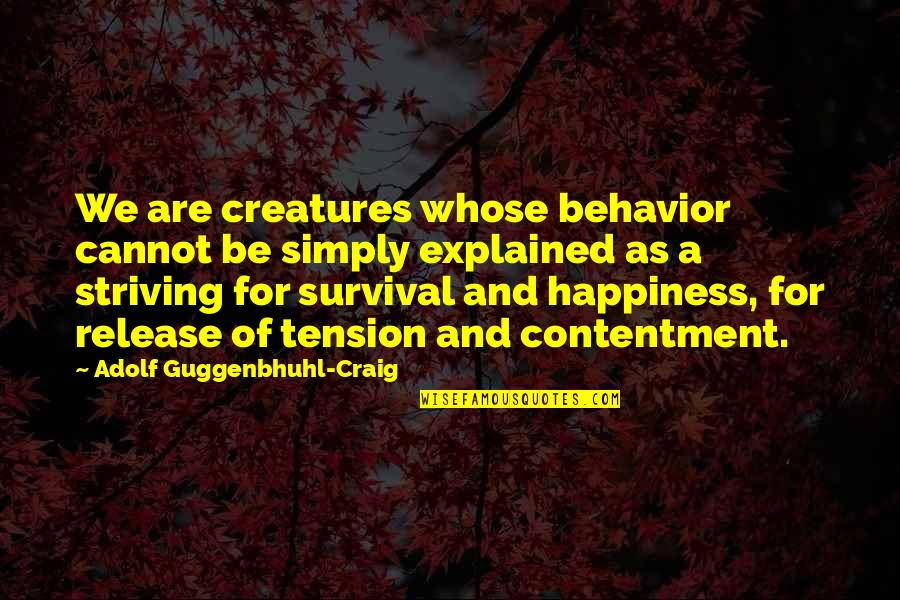Contentment In Marriage Quotes By Adolf Guggenbhuhl-Craig: We are creatures whose behavior cannot be simply