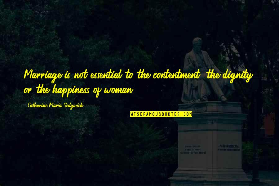Contentment In Marriage Quotes By Catharine Maria Sedgwick: Marriage is not essential to the contentment, the