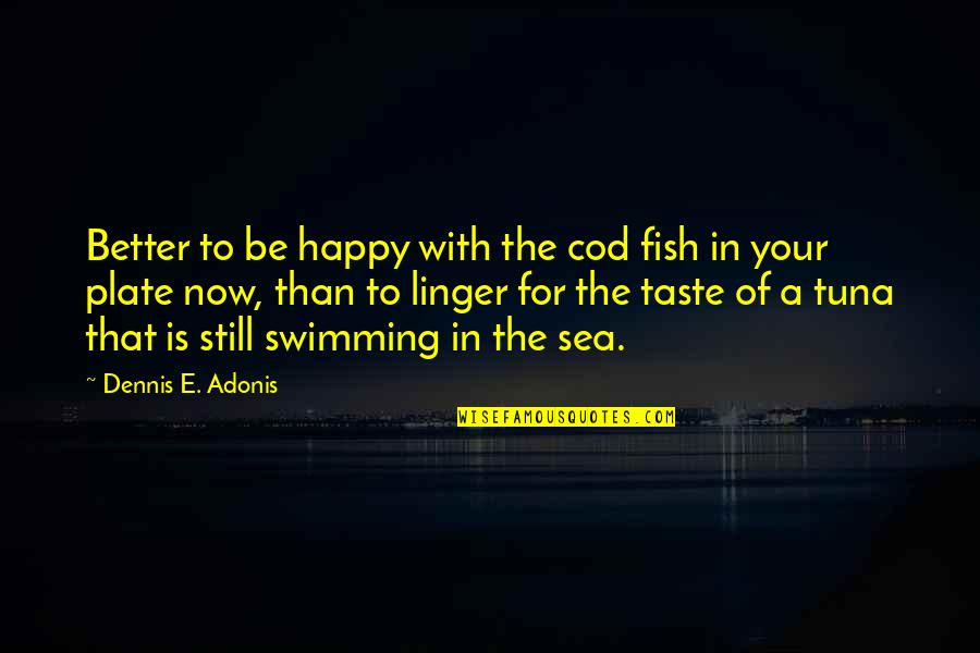 Contentment In Marriage Quotes By Dennis E. Adonis: Better to be happy with the cod fish