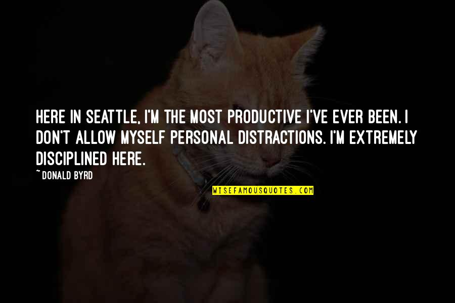 Contesta Quotes By Donald Byrd: Here in Seattle, I'm the most productive I've