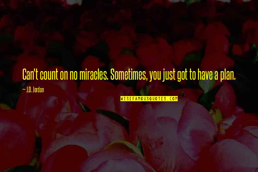 Contesta Quotes By J.D. Jordan: Can't count on no miracles. Sometimes, you just