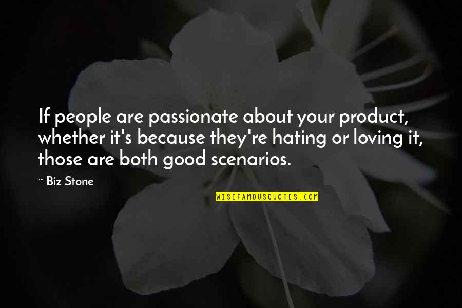 Contextualized Quotes By Biz Stone: If people are passionate about your product, whether