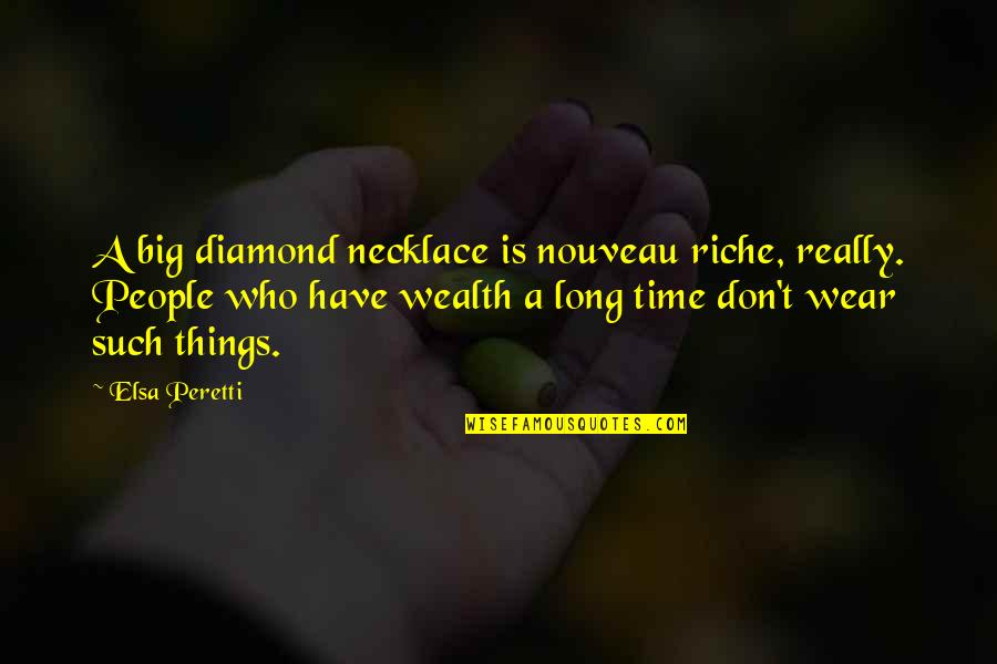 Contextualized Quotes By Elsa Peretti: A big diamond necklace is nouveau riche, really.