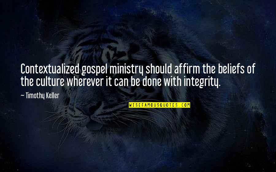Contextualized Quotes By Timothy Keller: Contextualized gospel ministry should affirm the beliefs of