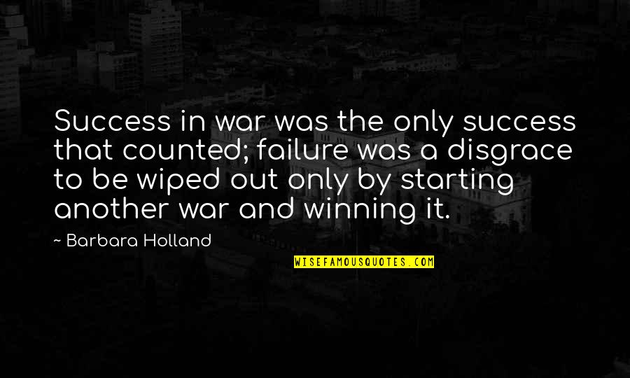 Contibution Quotes By Barbara Holland: Success in war was the only success that