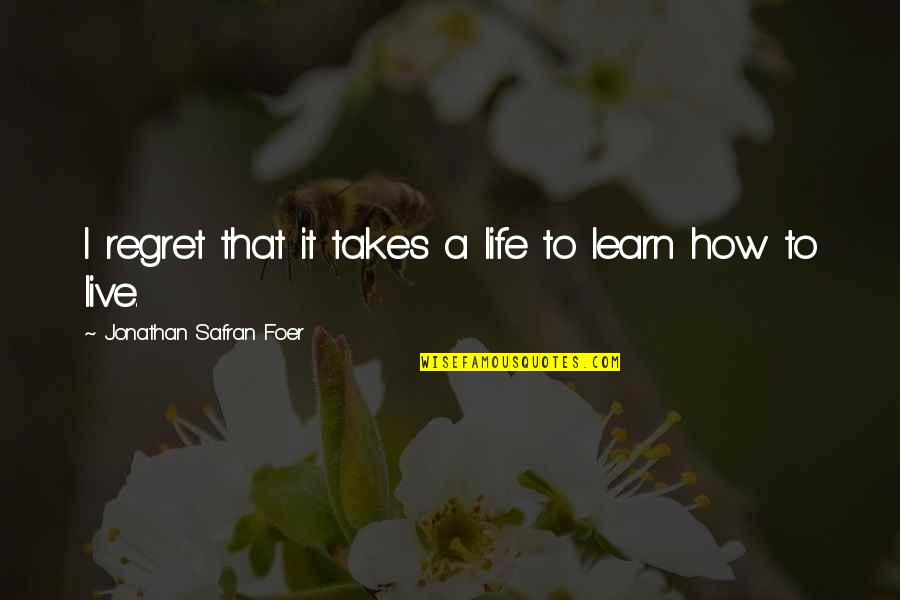 Contibution Quotes By Jonathan Safran Foer: I regret that it takes a life to