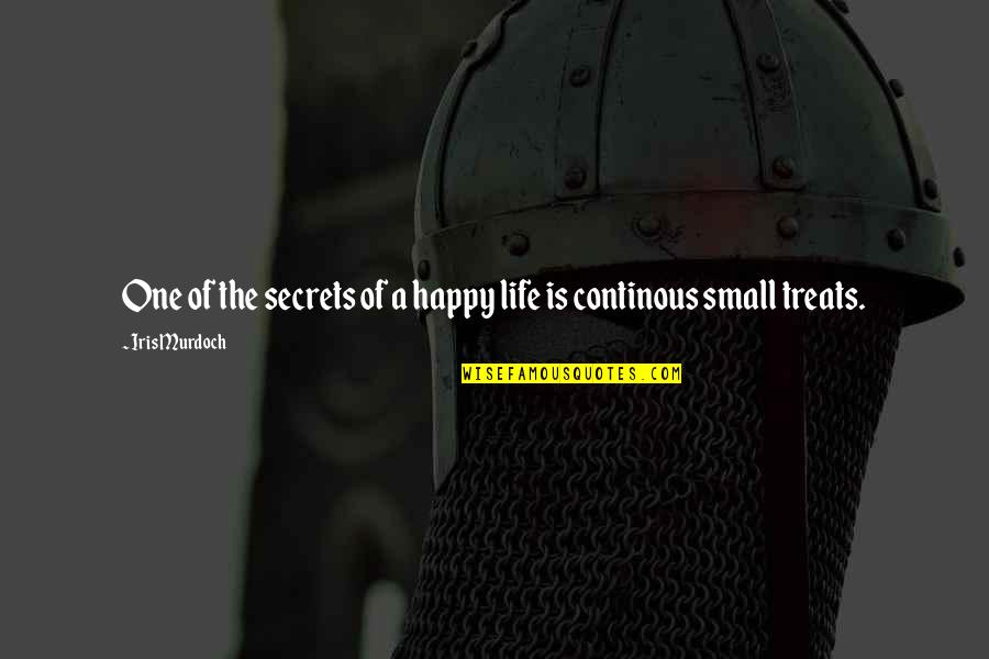 Continous Quotes By Iris Murdoch: One of the secrets of a happy life