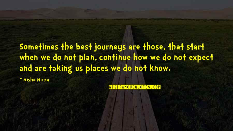 Continue Journey Quotes By Aisha Mirza: Sometimes the best journeys are those, that start