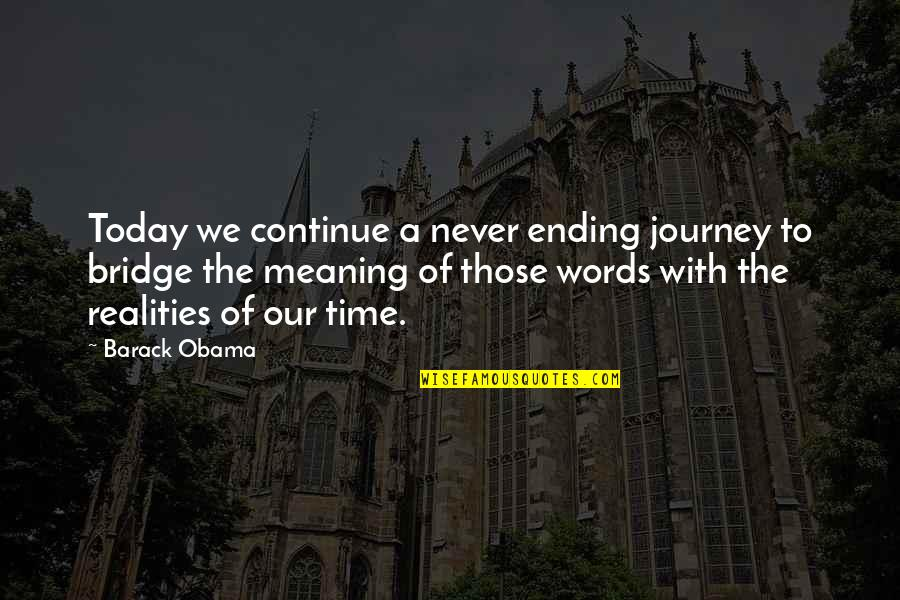 Continue Journey Quotes By Barack Obama: Today we continue a never ending journey to
