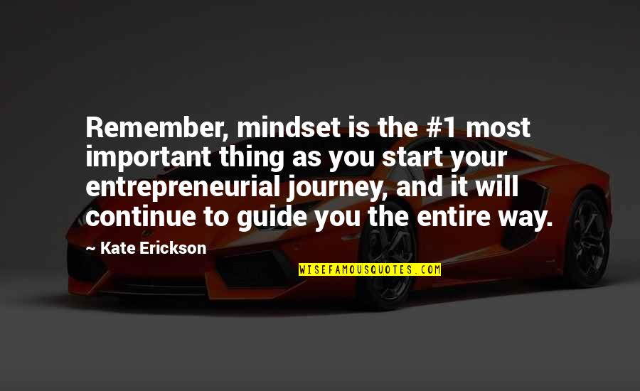 Continue Journey Quotes By Kate Erickson: Remember, mindset is the #1 most important thing